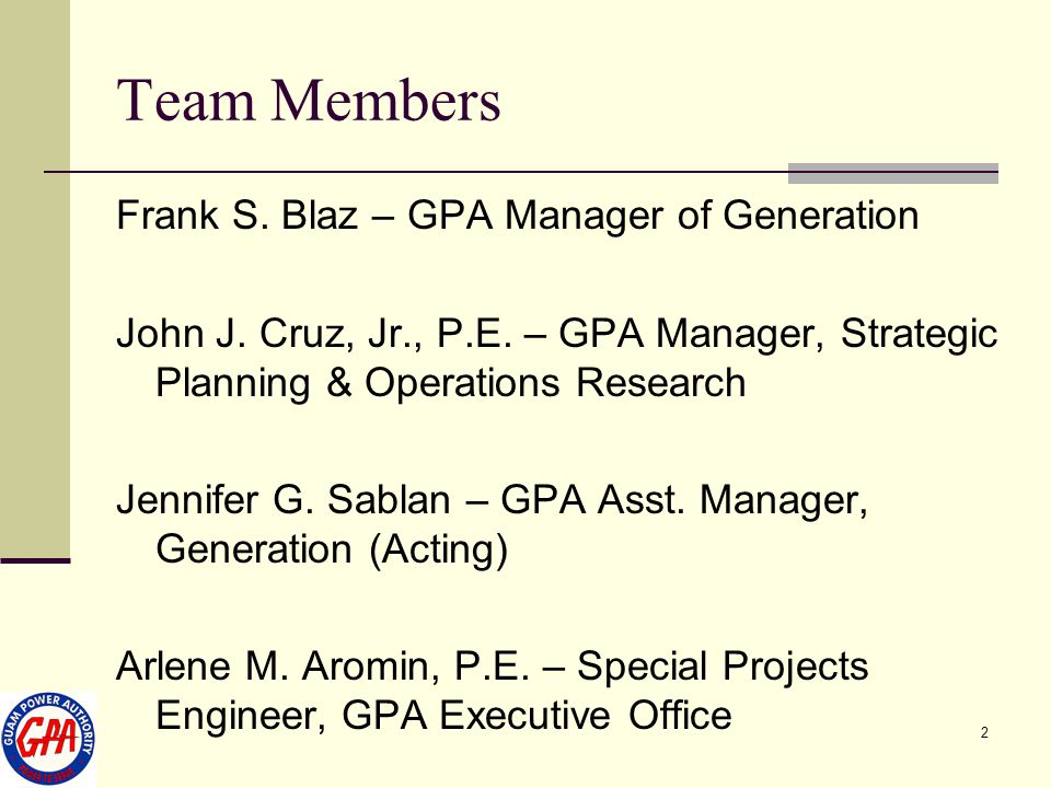 Team Members Frank S. Blaz – GPA Manager of Generation