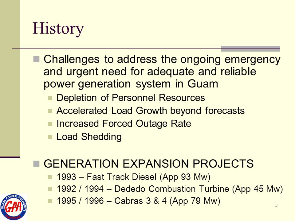 History Challenges to address the ongoing emergency and urgent need for adequate and reliable power generation system in Guam.