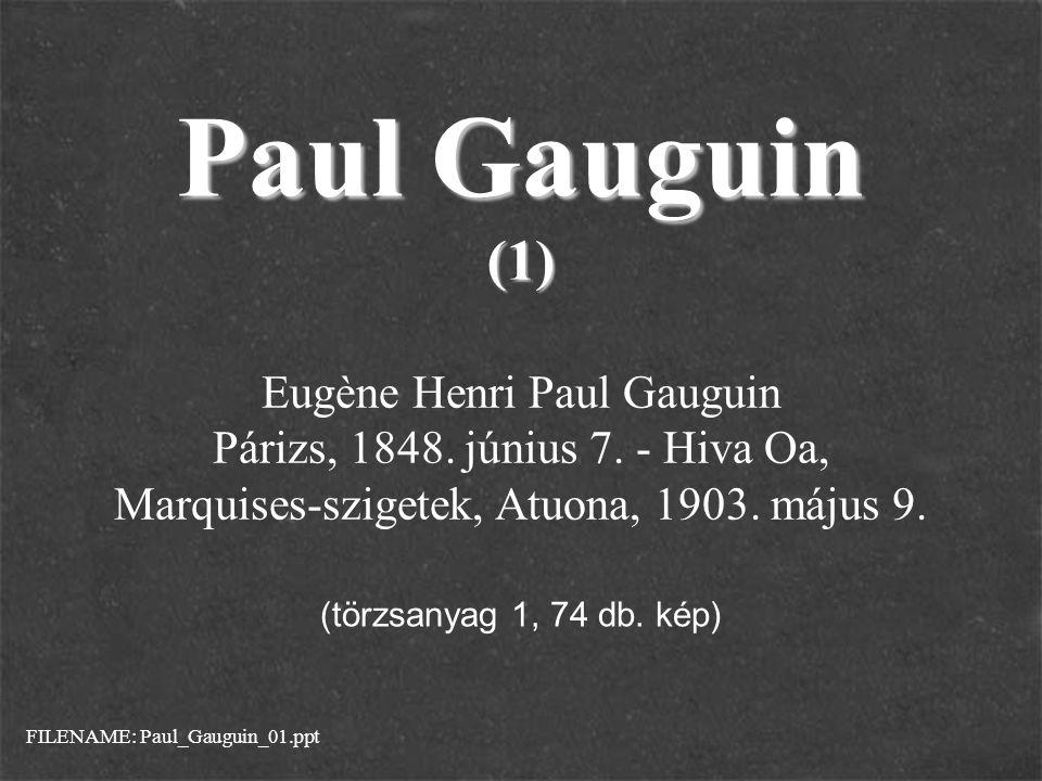 Paul Gauguin (1) Eugène Henri Paul Gauguin Párizs, 1848. június 7. - Hiva Oa, Marquises-szigetek, Atuona, 1903. május 9.