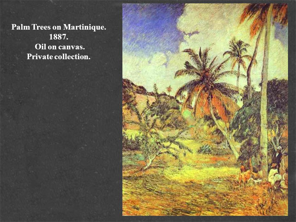 Palm Trees on Martinique. 1887. Oil on canvas. Private collection.