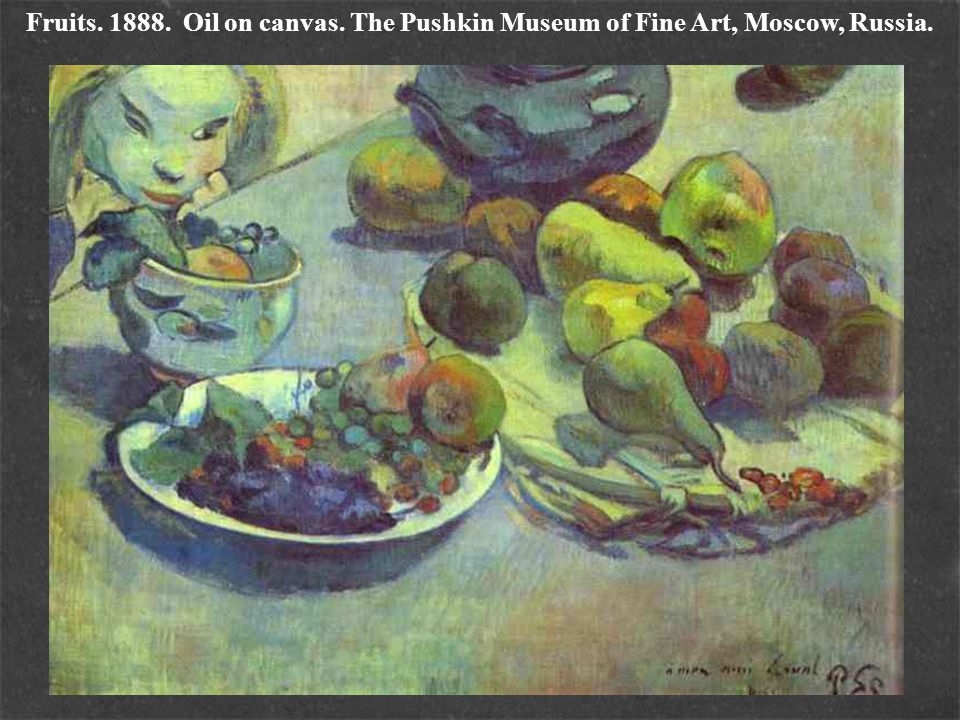 Fruits. 1888. Oil on canvas. The Pushkin Museum of Fine Art, Moscow, Russia.