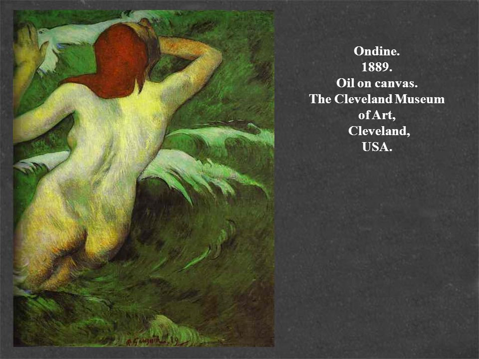 Ondine. 1889. Oil on canvas. The Cleveland Museum of Art, Cleveland, USA.
