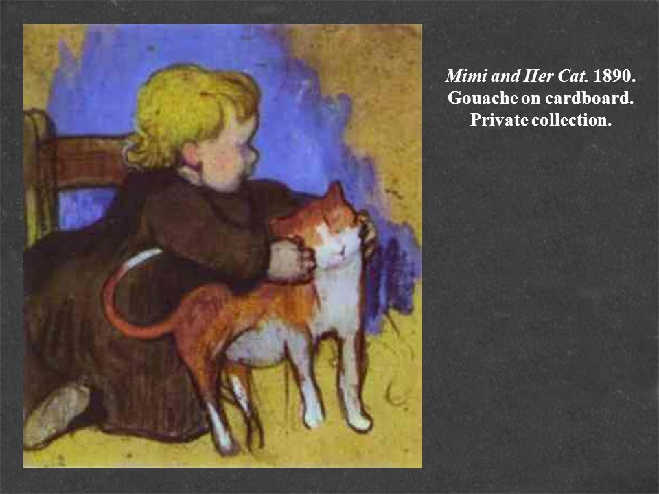 Mimi and Her Cat. 1890. Gouache on cardboard. Private collection.