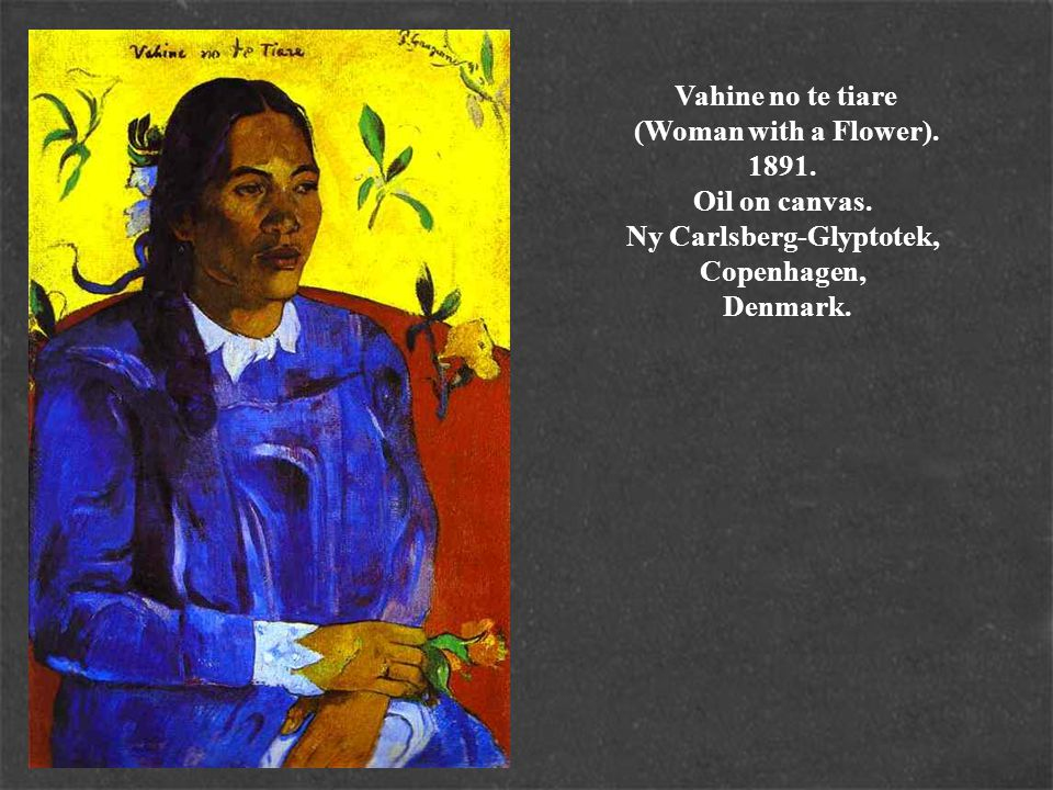 Vahine no te tiare (Woman with a Flower). 1891. Oil on canvas