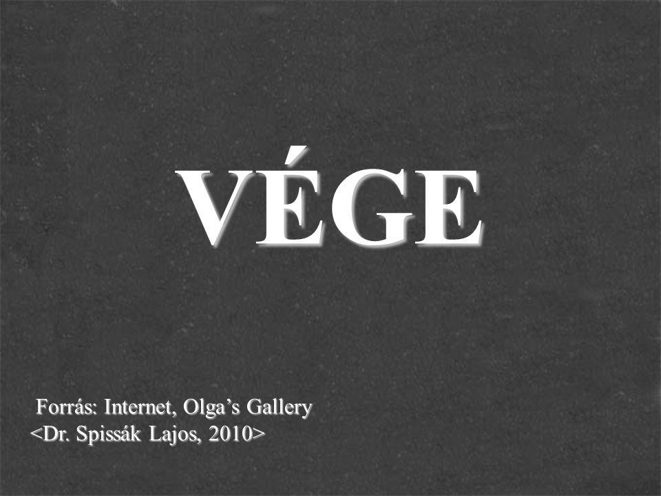 VÉGE Forrás: Internet, Olga's Gallery <Dr. Spissák Lajos, 2010>