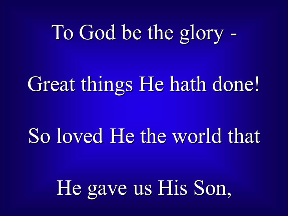 Great things He hath done! So loved He the world that