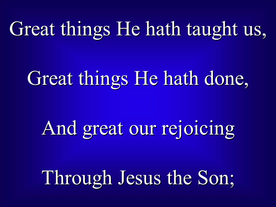 Great things He hath taught us, Great things He hath done,