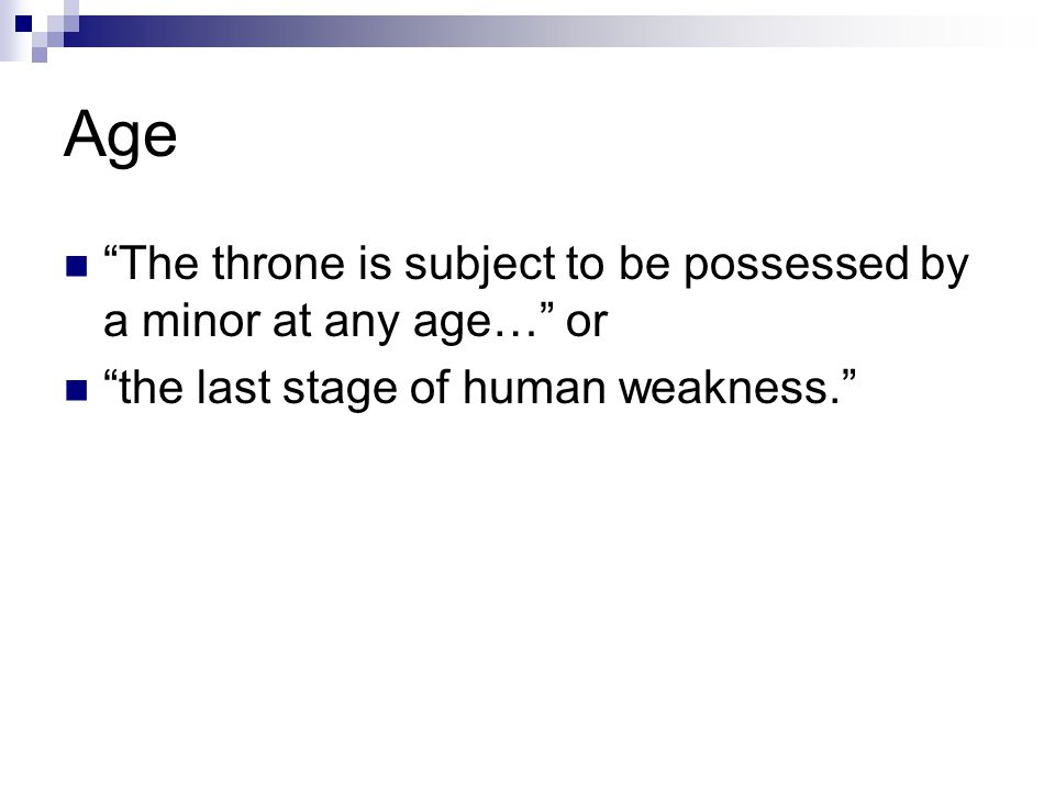 Age The throne is subject to be possessed by a minor at any age… or