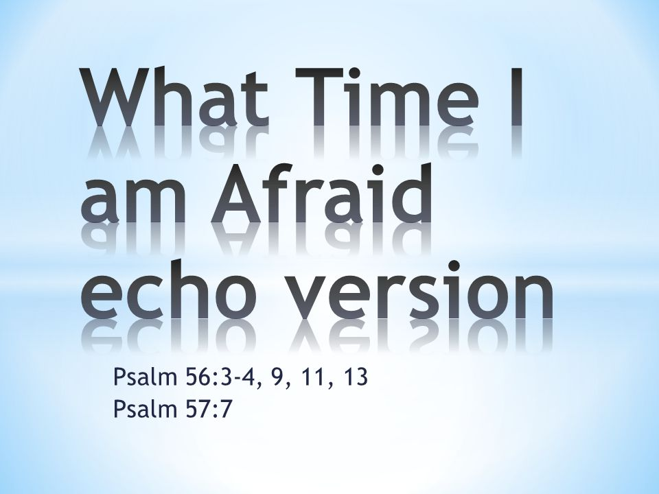 What Time I am Afraid echo version