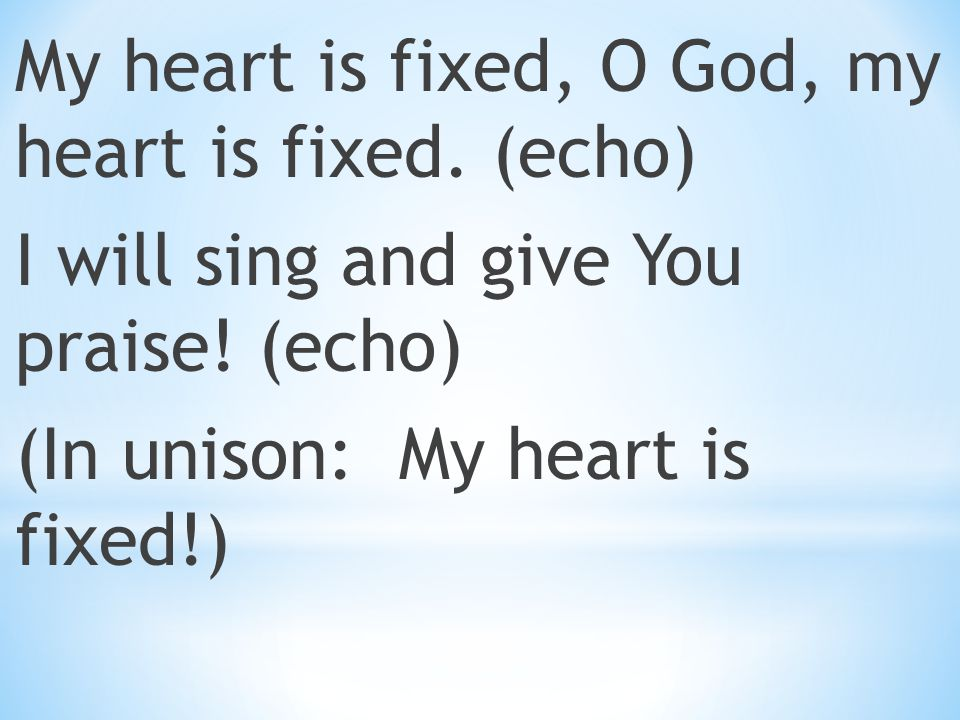 My heart is fixed, O God, my heart is fixed