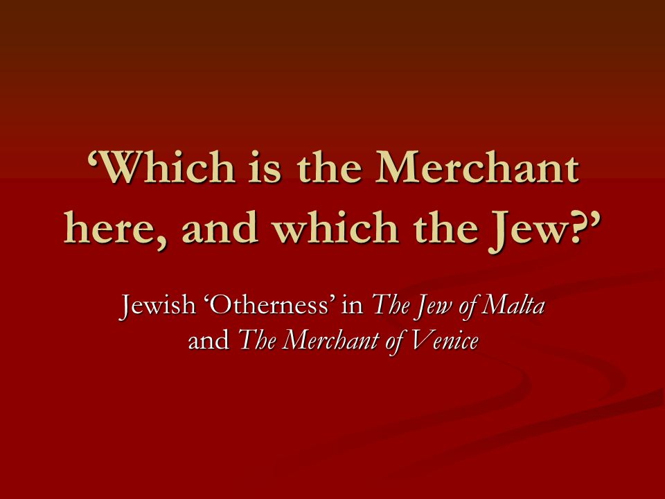 'Which is the Merchant here, and which the Jew '