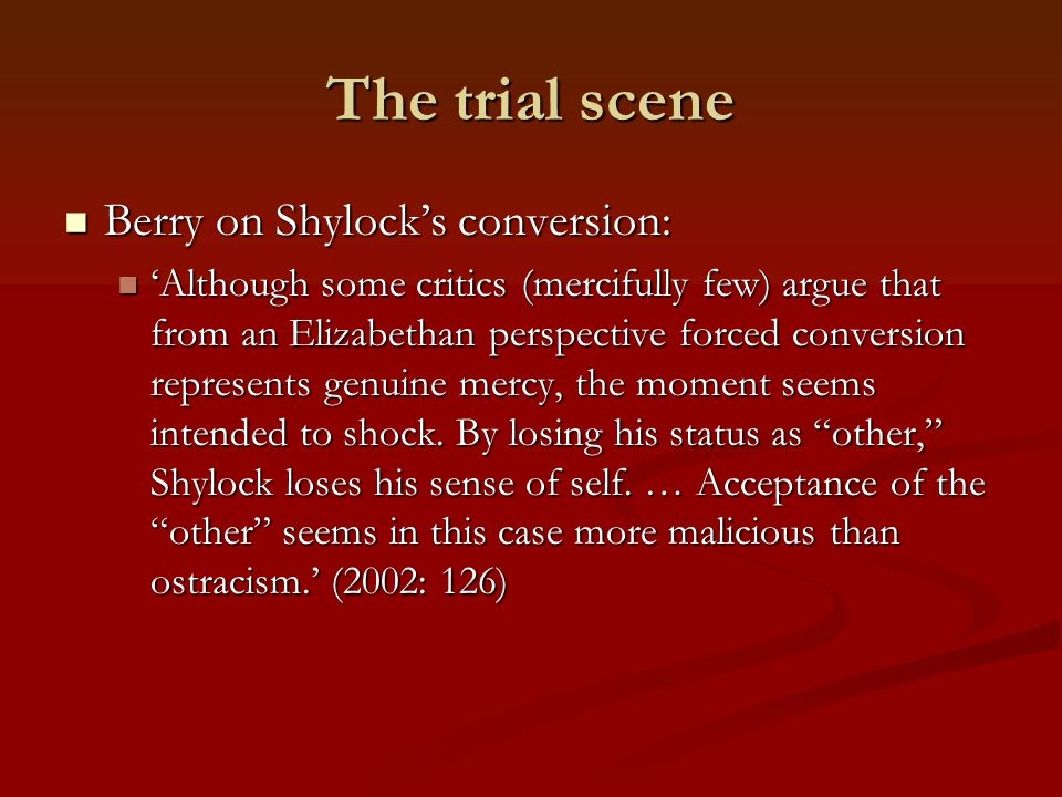 The trial scene Berry on Shylock's conversion:
