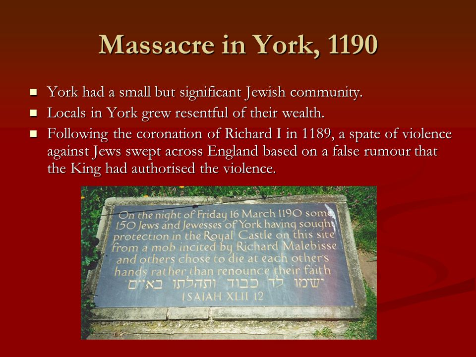 Massacre in York, 1190 York had a small but significant Jewish community. Locals in York grew resentful of their wealth.