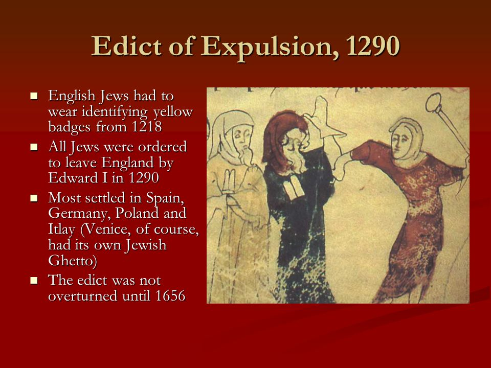 Edict of Expulsion, 1290 English Jews had to wear identifying yellow badges from 1218. All Jews were ordered to leave England by Edward I in 1290.