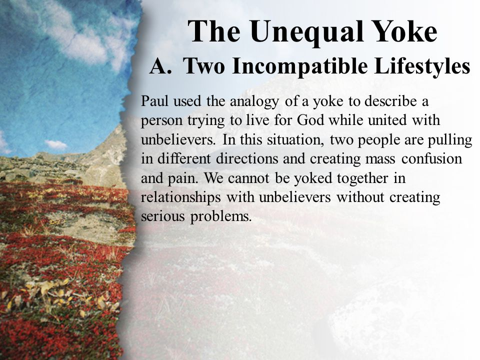 The Unequal Yoke II. The Unequal Yoke (A) Two Incompatible Lifestyles