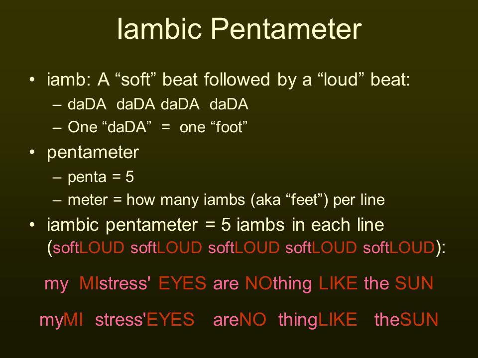Iambic Pentameter iamb: A soft beat followed by a loud beat: