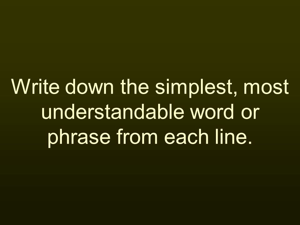 Write down the simplest, most understandable word or phrase from each line.