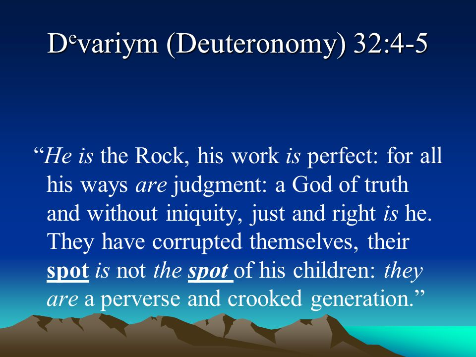 Devariym (Deuteronomy) 32:4-5