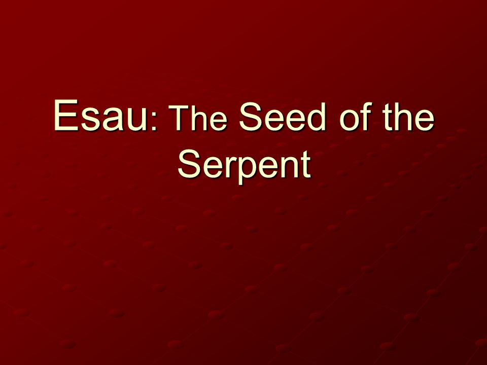 Esau: The Seed of the Serpent