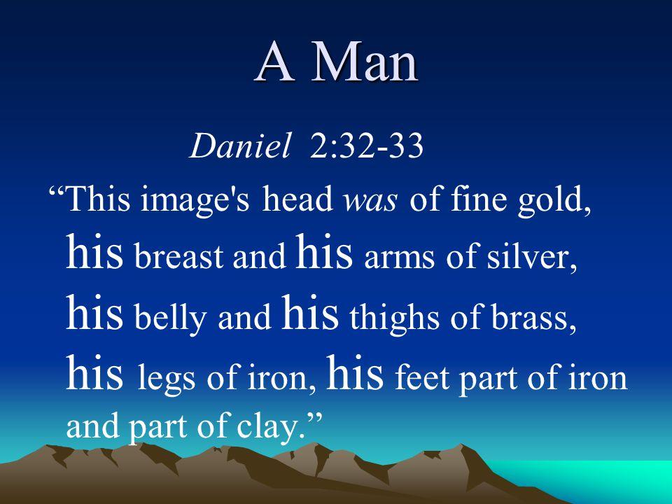 A Man Daniel 2:32-33.