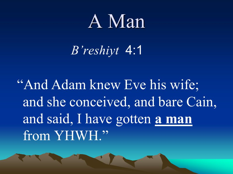 A Man B'reshiyt 4:1.
