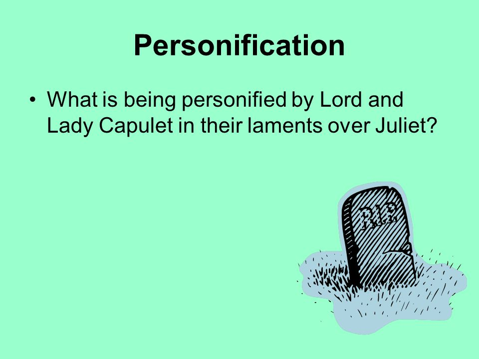 Personification What is being personified by Lord and Lady Capulet in their laments over Juliet