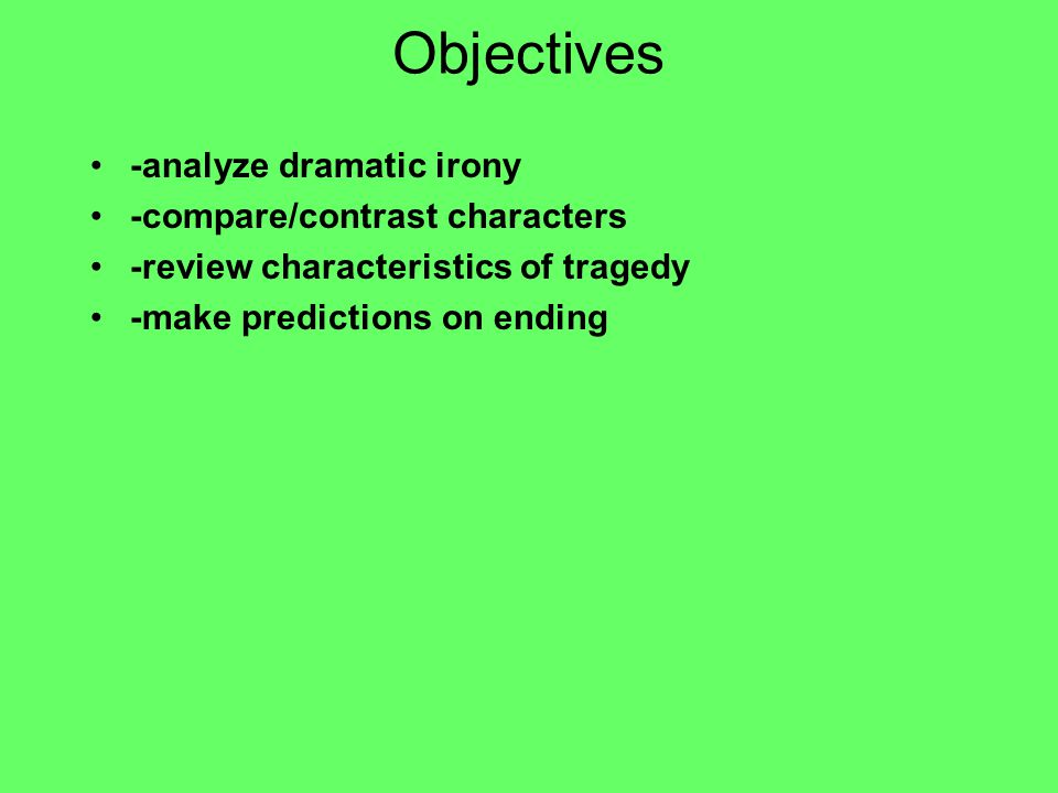 Objectives -analyze dramatic irony -compare/contrast characters