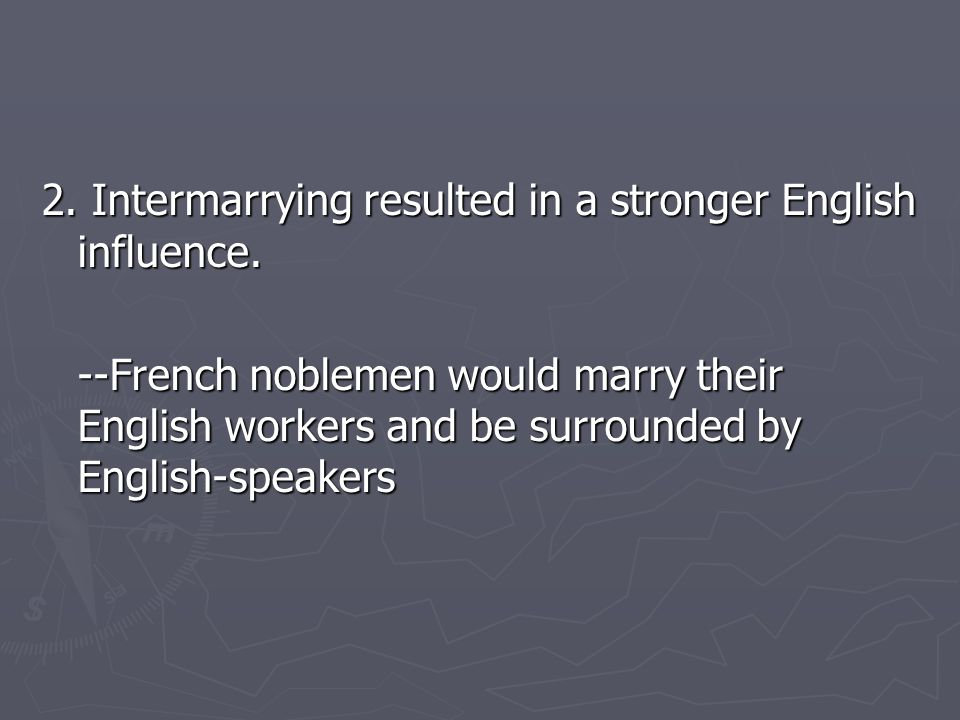 2. Intermarrying resulted in a stronger English influence.