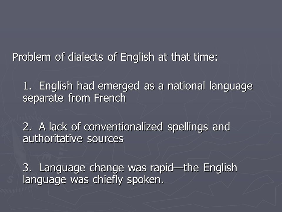 Problem of dialects of English at that time:
