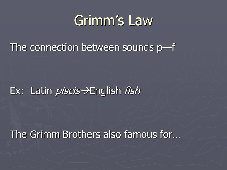 Grimm's Law The connection between sounds p—f
