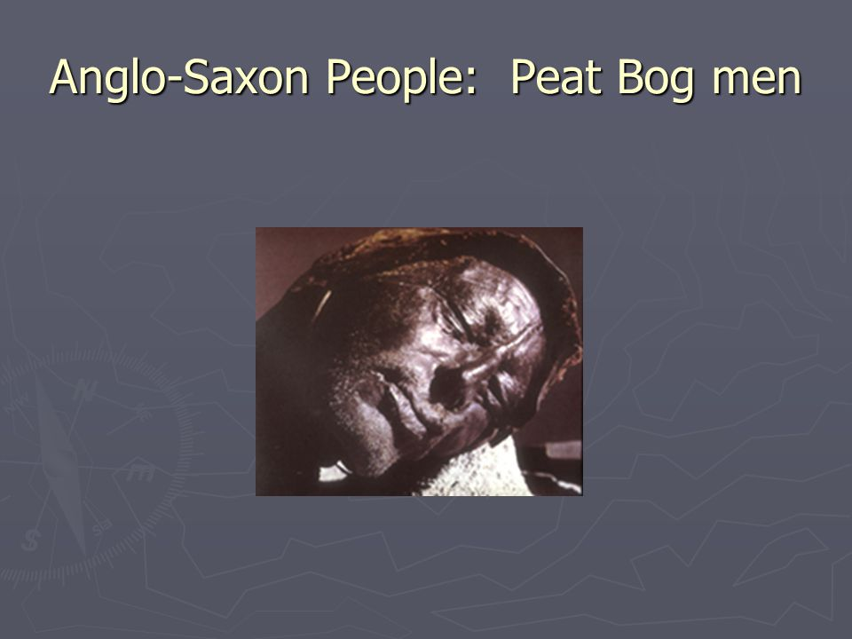 Anglo-Saxon People: Peat Bog men