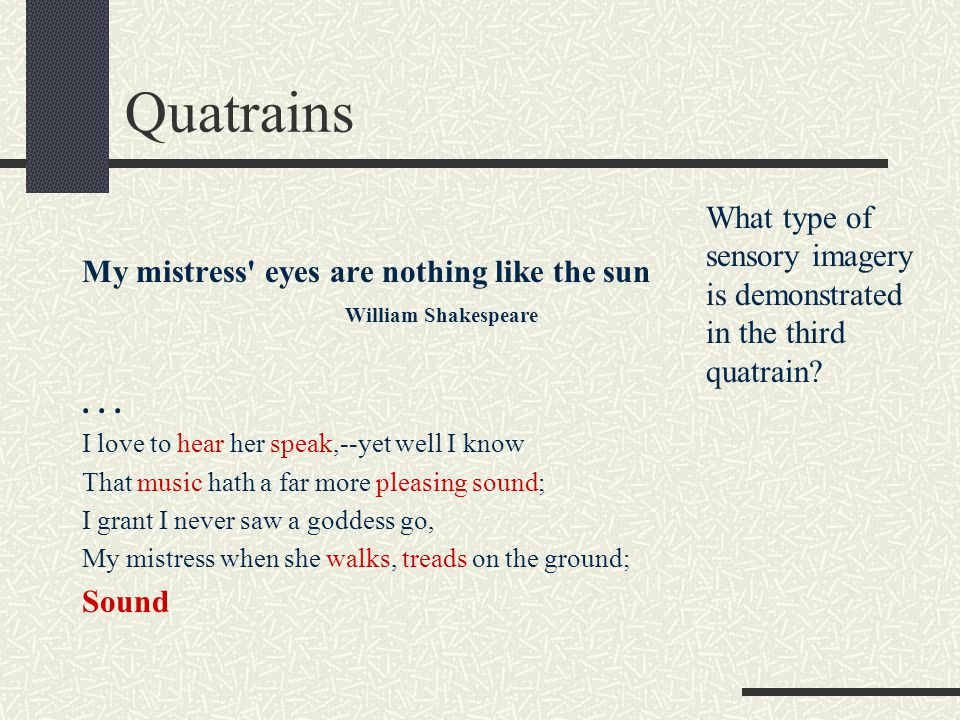 Quatrains What type of sensory imagery is demonstrated in the third quatrain My mistress eyes are nothing like the sun.
