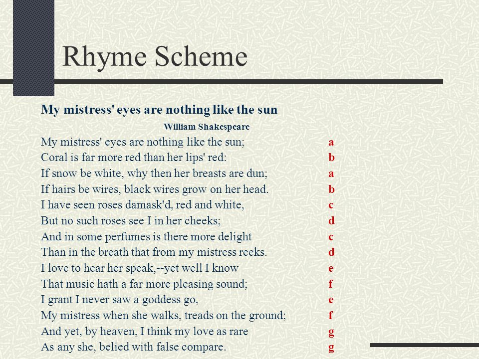 Rhyme Scheme My mistress eyes are nothing like the sun