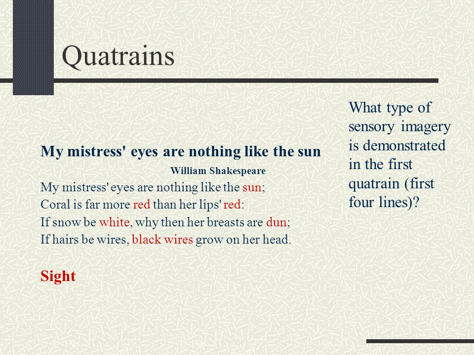 Quatrains What type of sensory imagery is demonstrated in the first quatrain (first four lines) My mistress eyes are nothing like the sun.