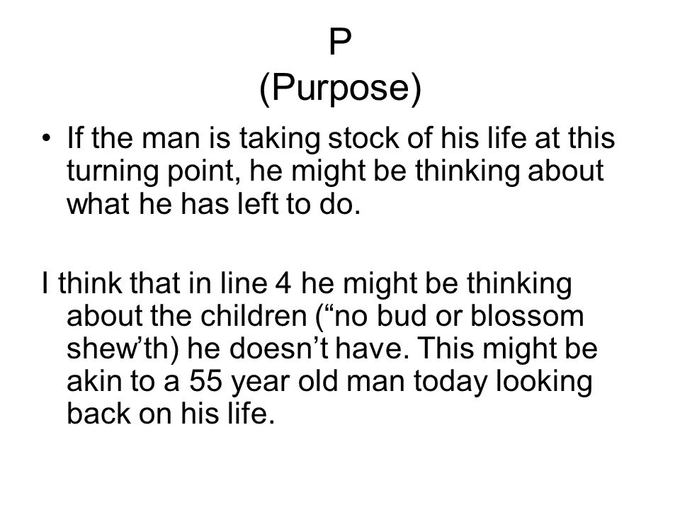 P (Purpose) If the man is taking stock of his life at this turning point, he might be thinking about what he has left to do.