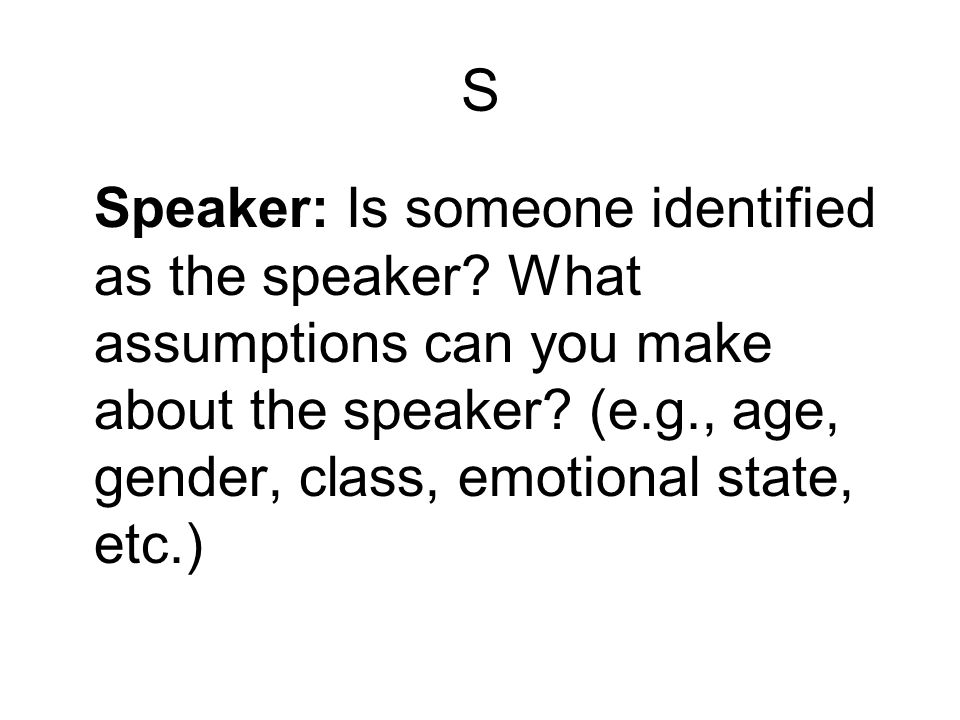 S Speaker: Is someone identified as the speaker. What assumptions can you make about the speaker.