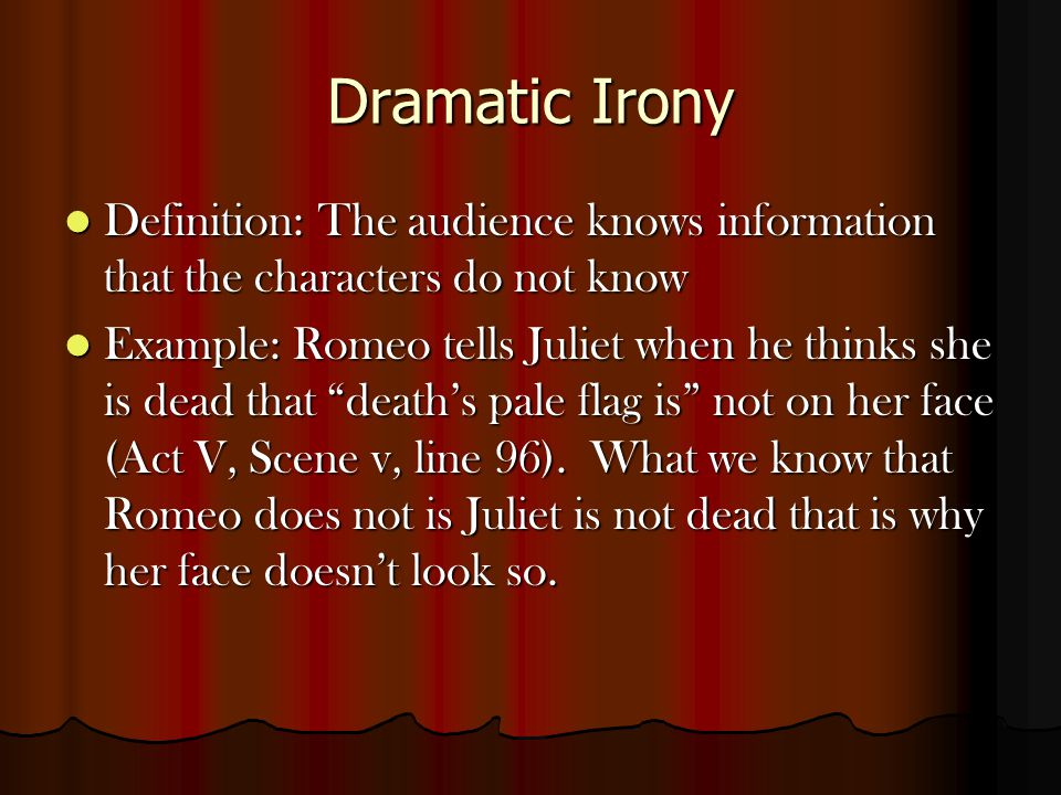 Dramatic Irony Definition: The audience knows information that the characters do not know.