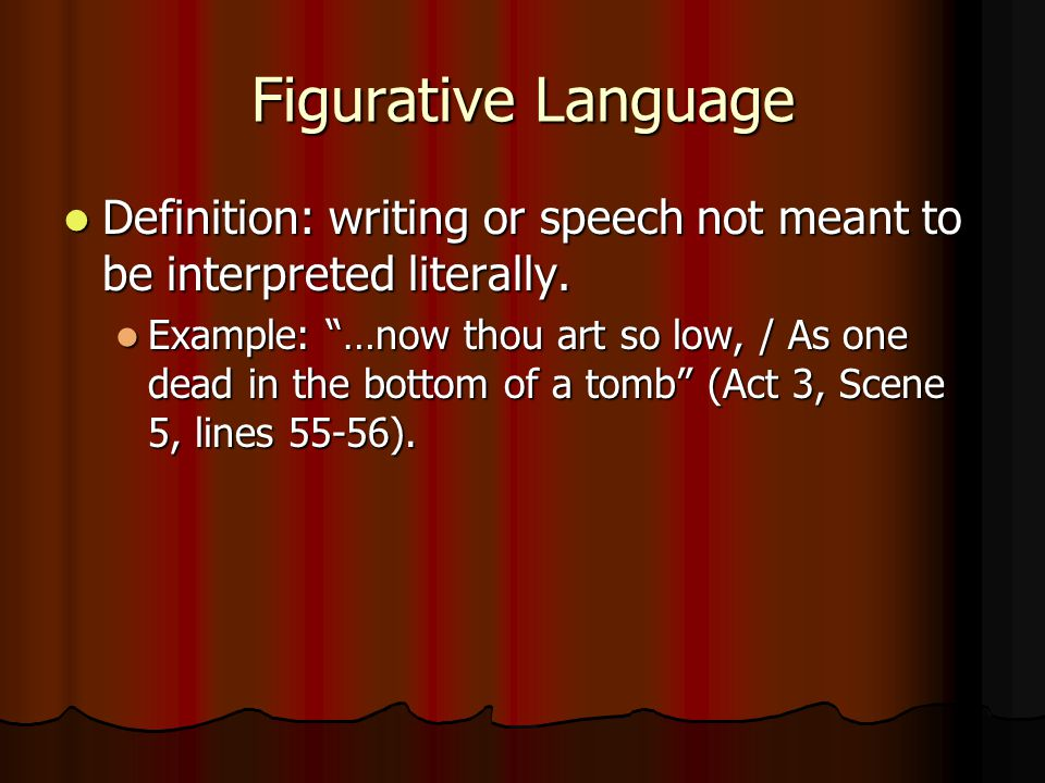 Figurative Language Definition: writing or speech not meant to be interpreted literally.