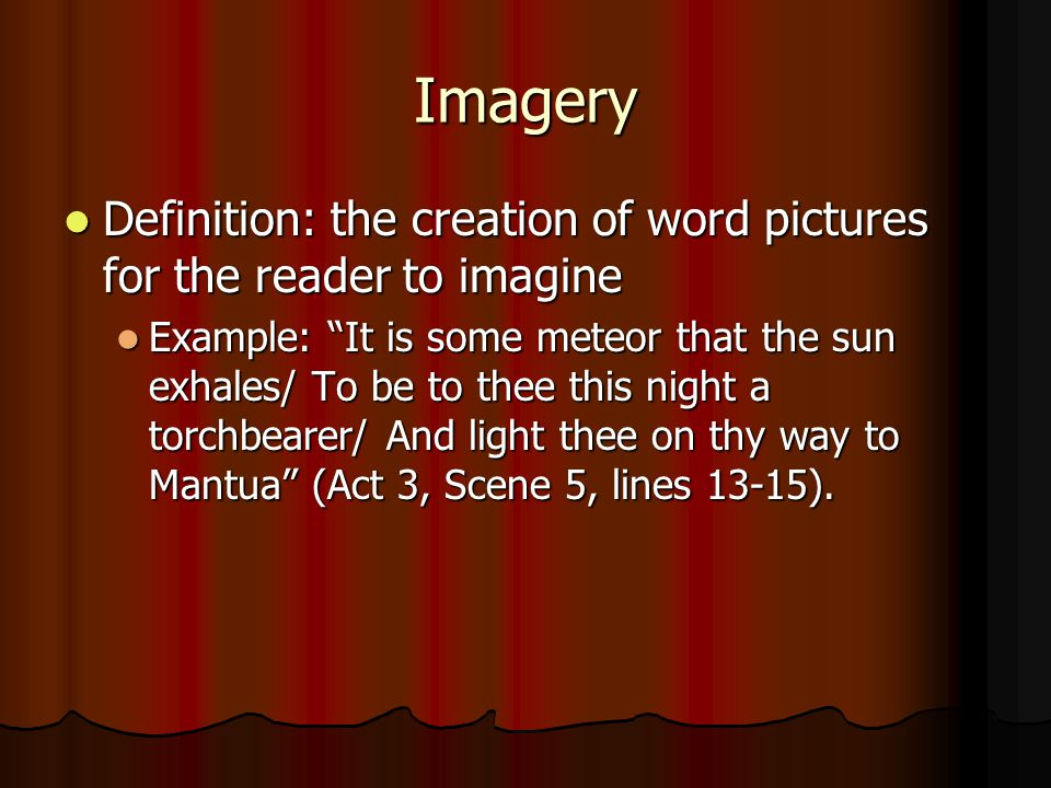 Imagery Definition: the creation of word pictures for the reader to imagine.