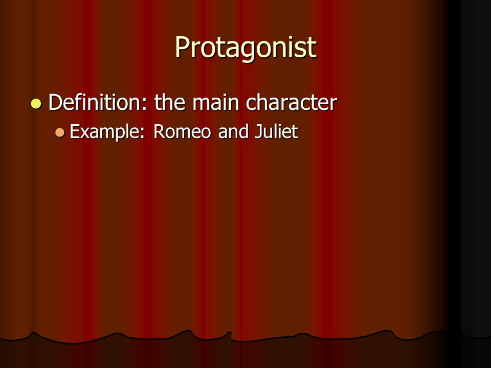 Protagonist Definition: the main character Example: Romeo and Juliet