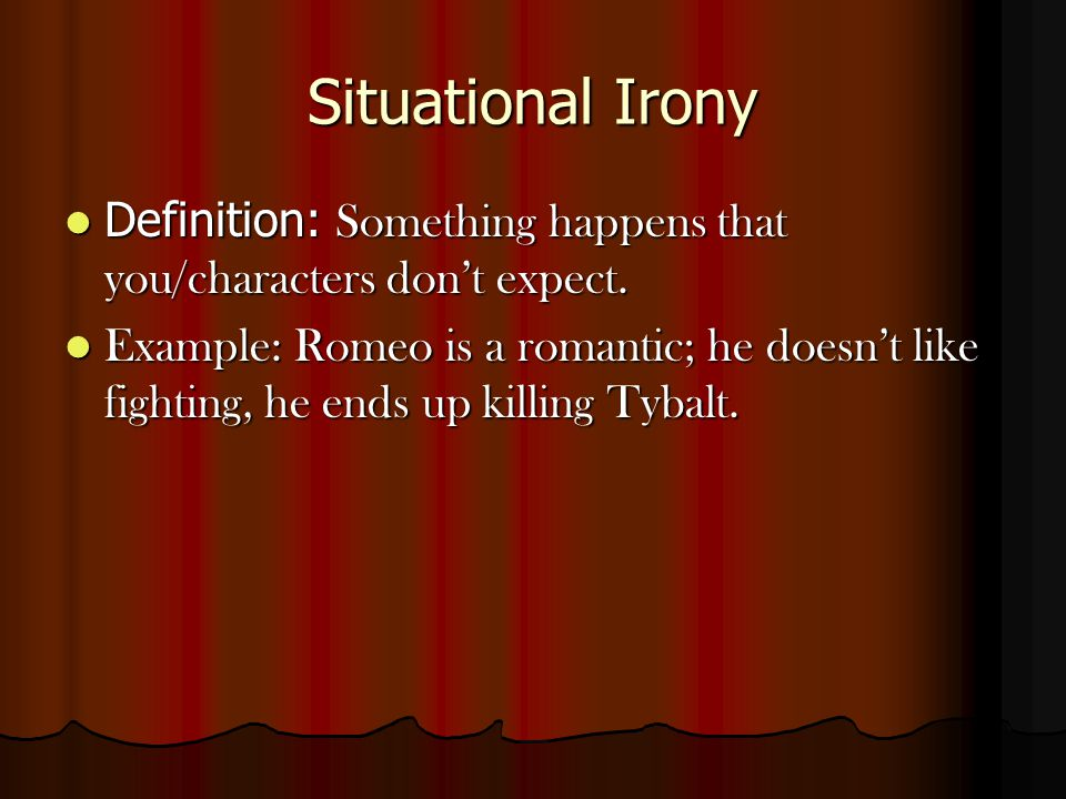 Situational Irony Definition: Something happens that you/characters don't expect.