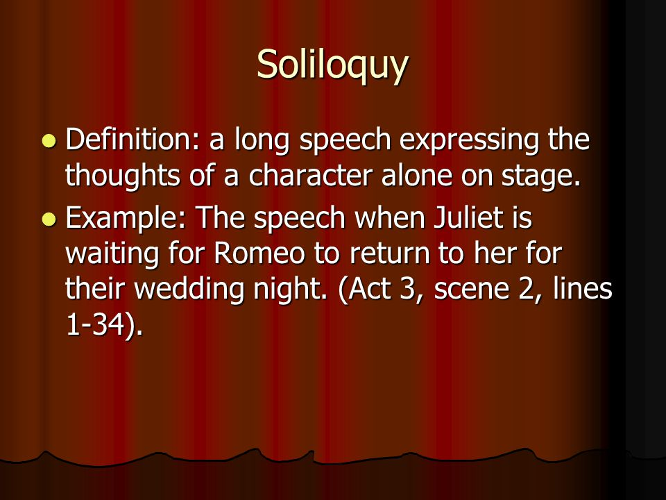 Soliloquy Definition: a long speech expressing the thoughts of a character alone on stage.