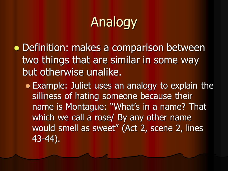 Analogy Definition: makes a comparison between two things that are similar in some way but otherwise unalike.
