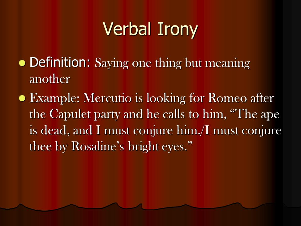 Verbal Irony Definition: Saying one thing but meaning another