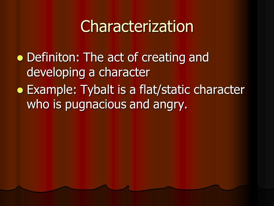 Characterization Definiton: The act of creating and developing a character.
