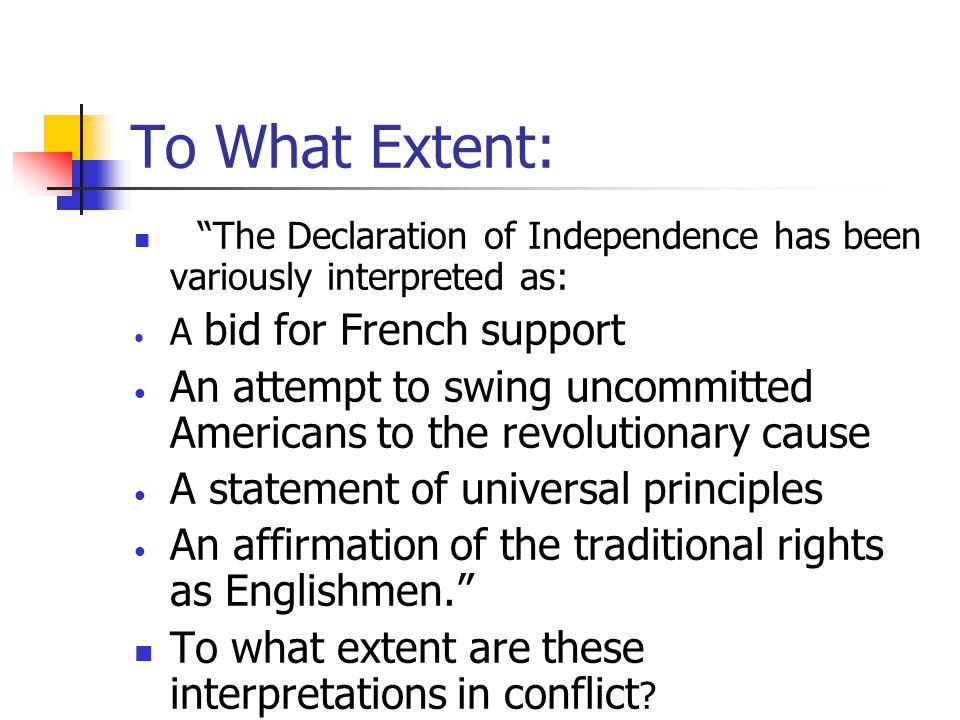To What Extent: The Declaration of Independence has been variously interpreted as: A bid for French support.