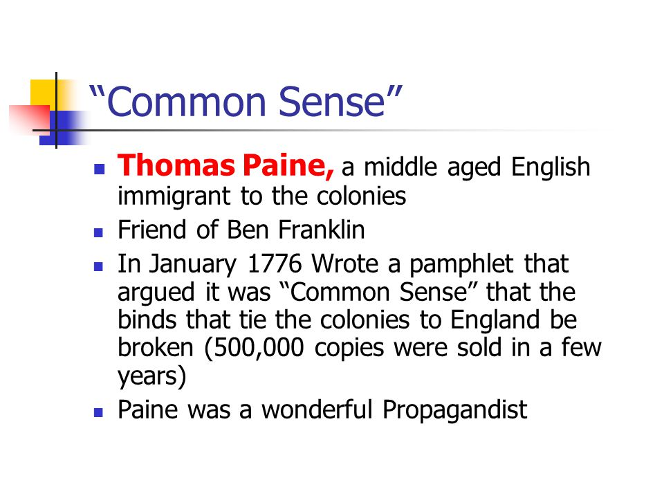 Common Sense Thomas Paine, a middle aged English immigrant to the colonies. Friend of Ben Franklin.