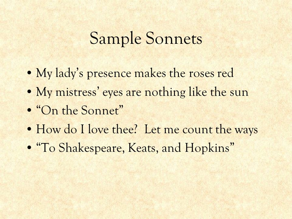 Sample Sonnets My lady's presence makes the roses red