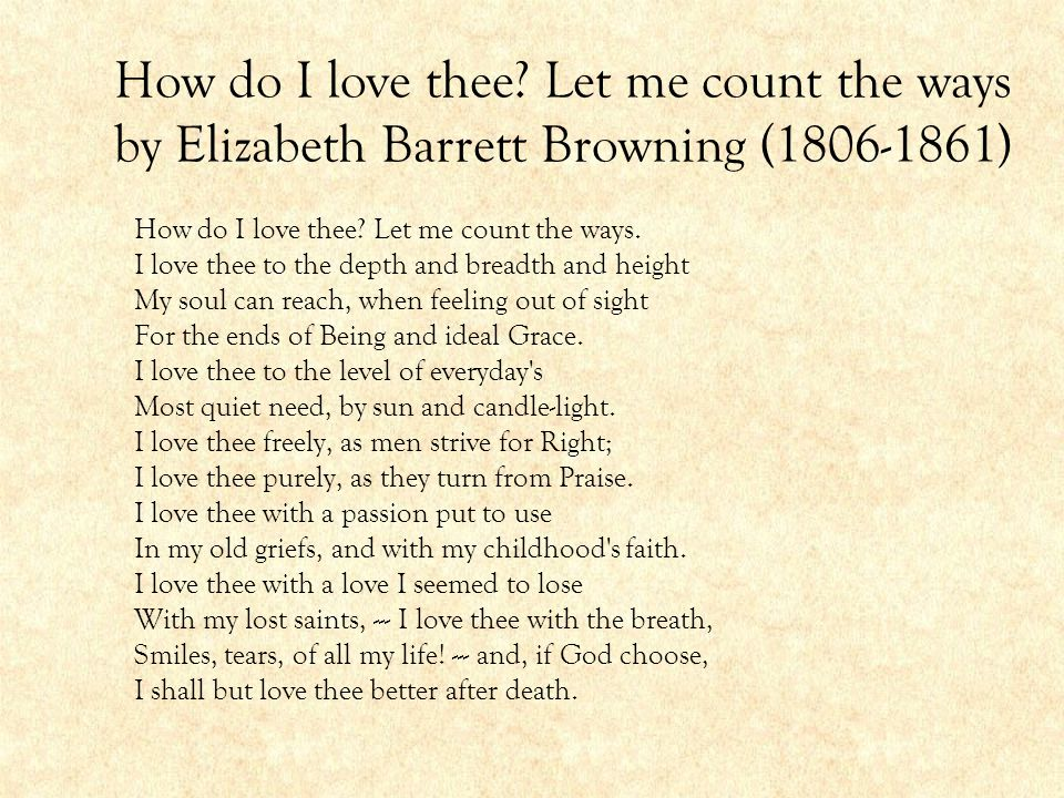 How do I love thee Let me count the ways by Elizabeth Barrett Browning (1806-1861)