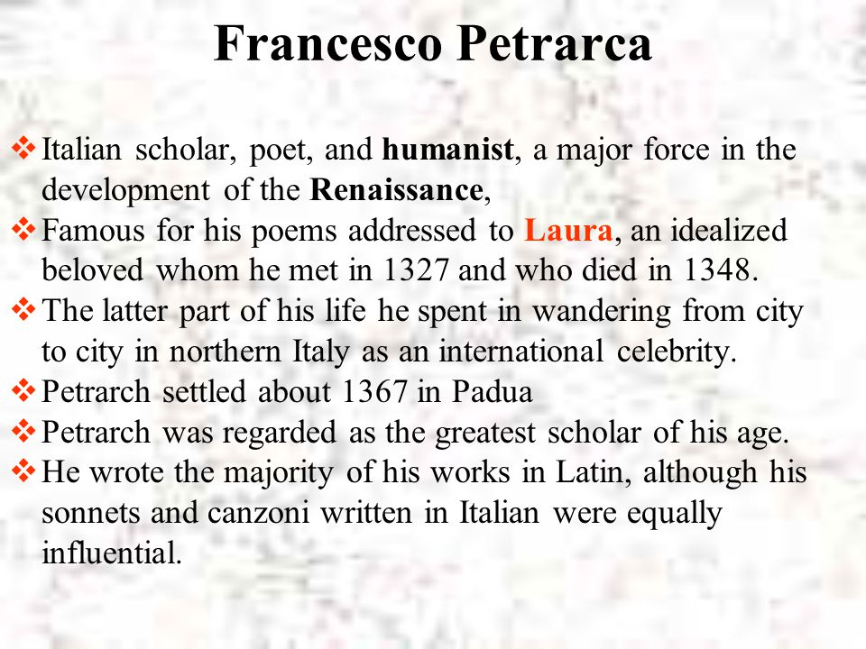 Francesco Petrarca Italian scholar, poet, and humanist, a major force in the development of the Renaissance,